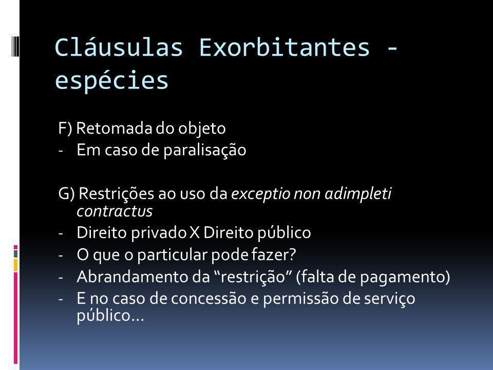 Cláusulas Exorbitantes - espécies F) Retomada do objeto - Em caso de paralisação G) Restrições ao uso da exceptio non adimpleti contractus - Direito p