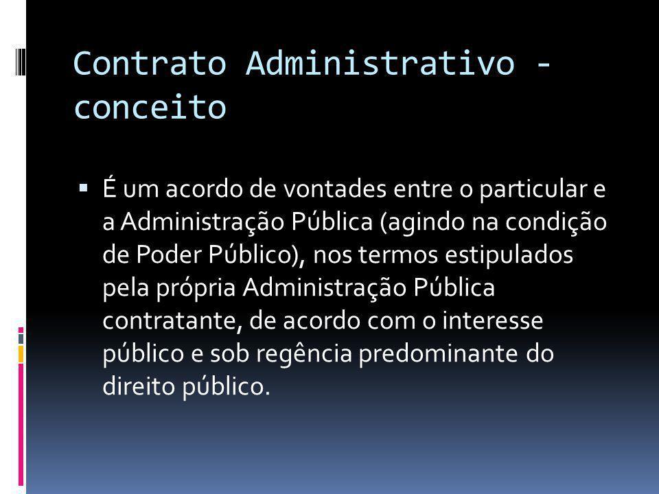 Contrato Administrativo - conceito É um acordo de vontades entre o particular e a Administração Pública (agindo na condição de Poder Público), nos ter