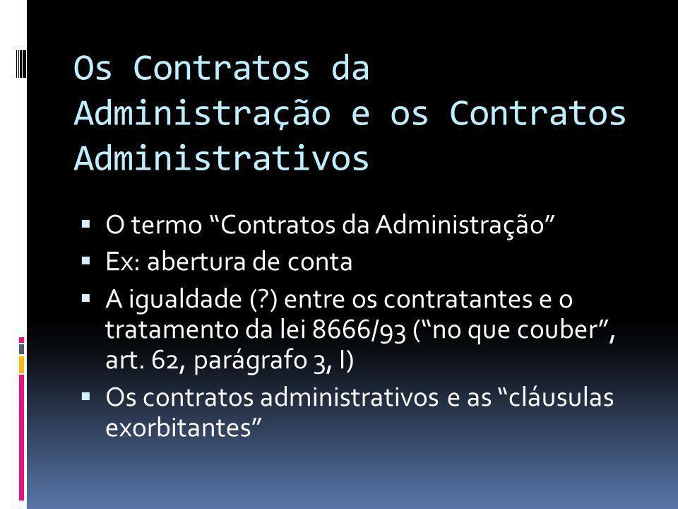 Os Contratos da Administração e os Contratos Administrativos O termo Contratos da Administração Ex: abertura de conta A igualdade (?) entre os contrat