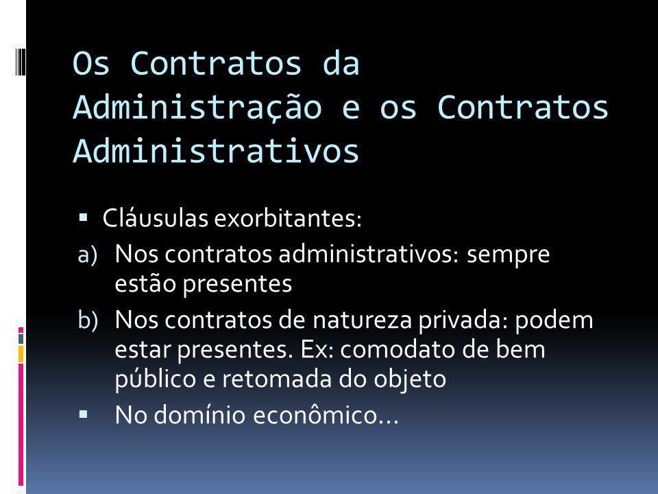 Os Contratos da Administração e os Contratos Administrativos Cláusulas exorbitantes: a) Nos contratos administrativos: sempre estão presentes b) Nos c