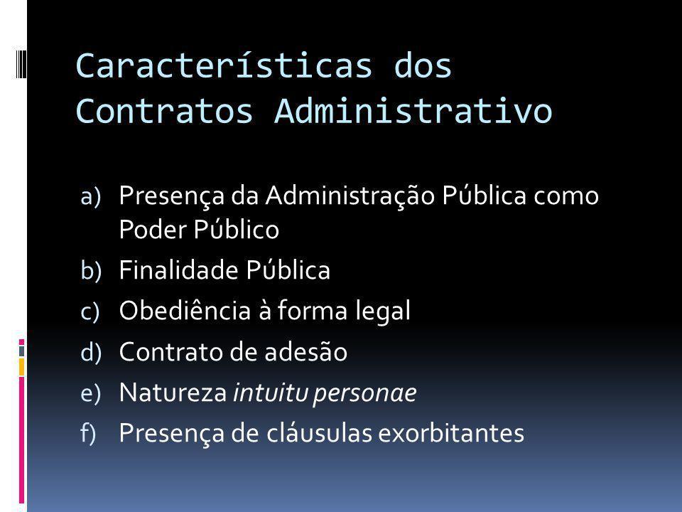 Características dos Contratos Administrativo a) Presença da Administração Pública como Poder Público b) Finalidade Pública c) Obediência à forma legal