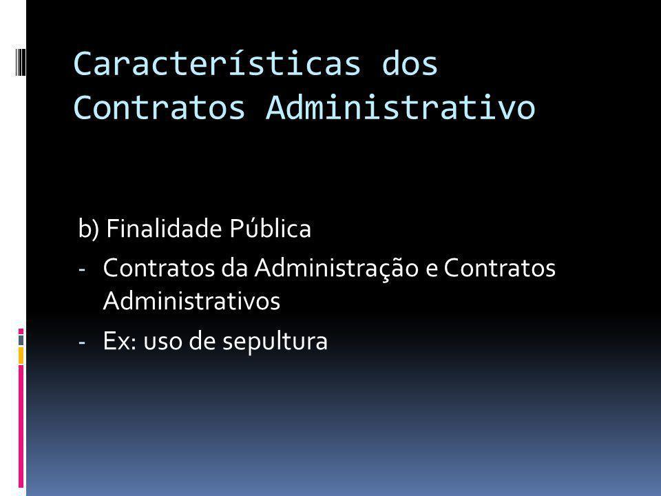Características dos Contratos Administrativo b) Finalidade Pública - Contratos da Administração e Contratos Administrativos - Ex: uso de sepultura
