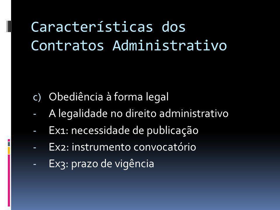 Características dos Contratos Administrativo c) Obediência à forma legal - A legalidade no direito administrativo - Ex1: necessidade de publicação - E