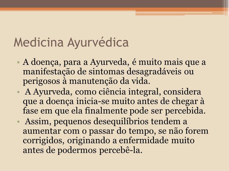 Medicina Ayurvédica A doença, para a Ayurveda, é muito mais que a manifestação de sintomas desagradáveis ou perigosos à manutenção da vida.