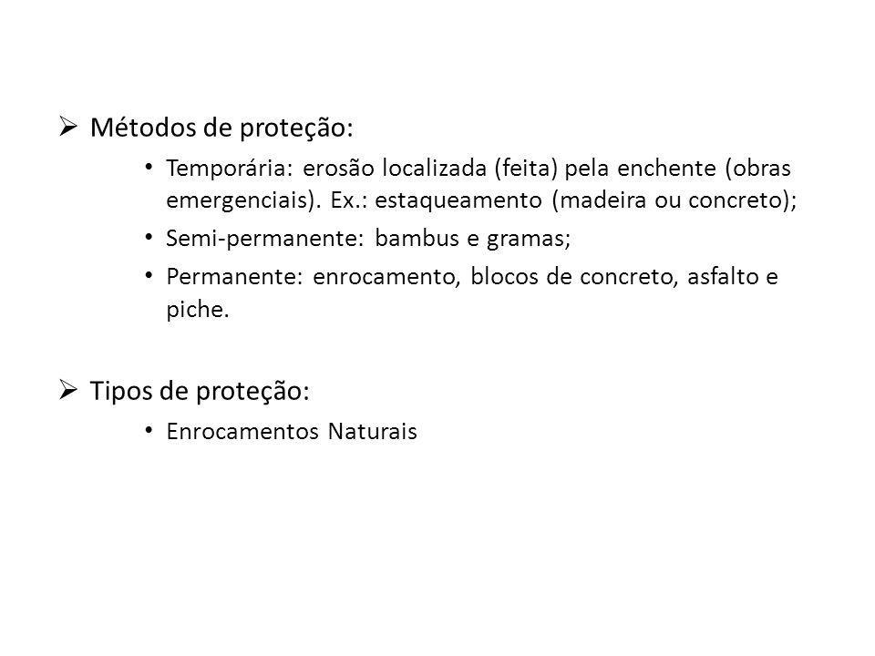 Métodos de proteção: Temporária: erosão localizada (feita) pela enchente (obras emergenciais).