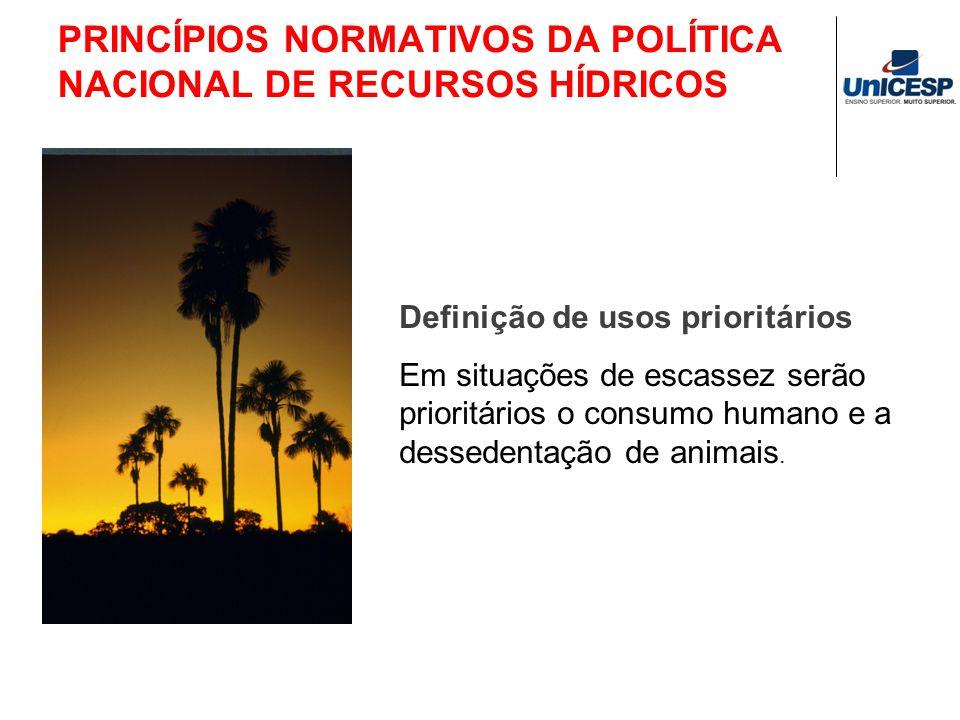 PRINCÍPIOS NORMATIVOS DA POLÍTICA NACIONAL DE RECURSOS HÍDRICOS Definição de usos prioritários Em situações de escassez serão prioritários o consumo h