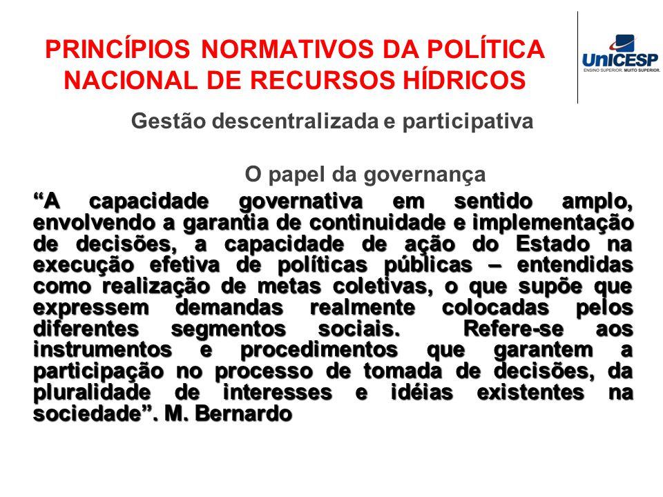 PRINCÍPIOS NORMATIVOS DA POLÍTICA NACIONAL DE RECURSOS HÍDRICOS Gestão descentralizada e participativa O papel da governança A capacidade governativa