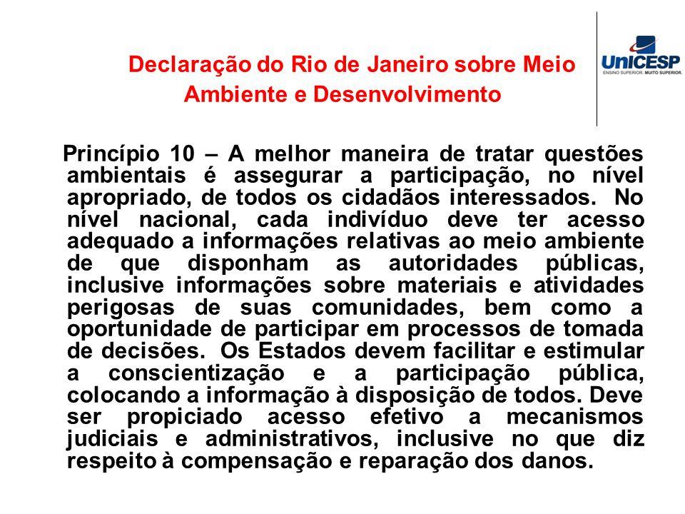 Declaração do Rio de Janeiro sobre Meio Ambiente e Desenvolvimento Princípio 10 – A melhor maneira de tratar questões ambientais é assegurar a partici