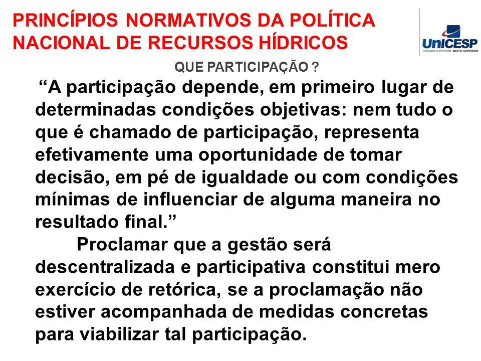 PRINCÍPIOS NORMATIVOS DA POLÍTICA NACIONAL DE RECURSOS HÍDRICOS QUE PARTICIPAÇÃO ? A participação depende, em primeiro lugar de determinadas condições