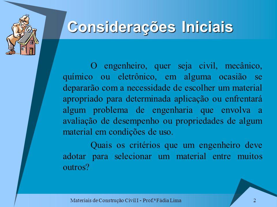 Materiais de Construção Civil I - Prof.ª Fádia Lima 2 Considerações Iniciais O engenheiro, quer seja civil, mecânico, químico ou eletrônico, em alguma
