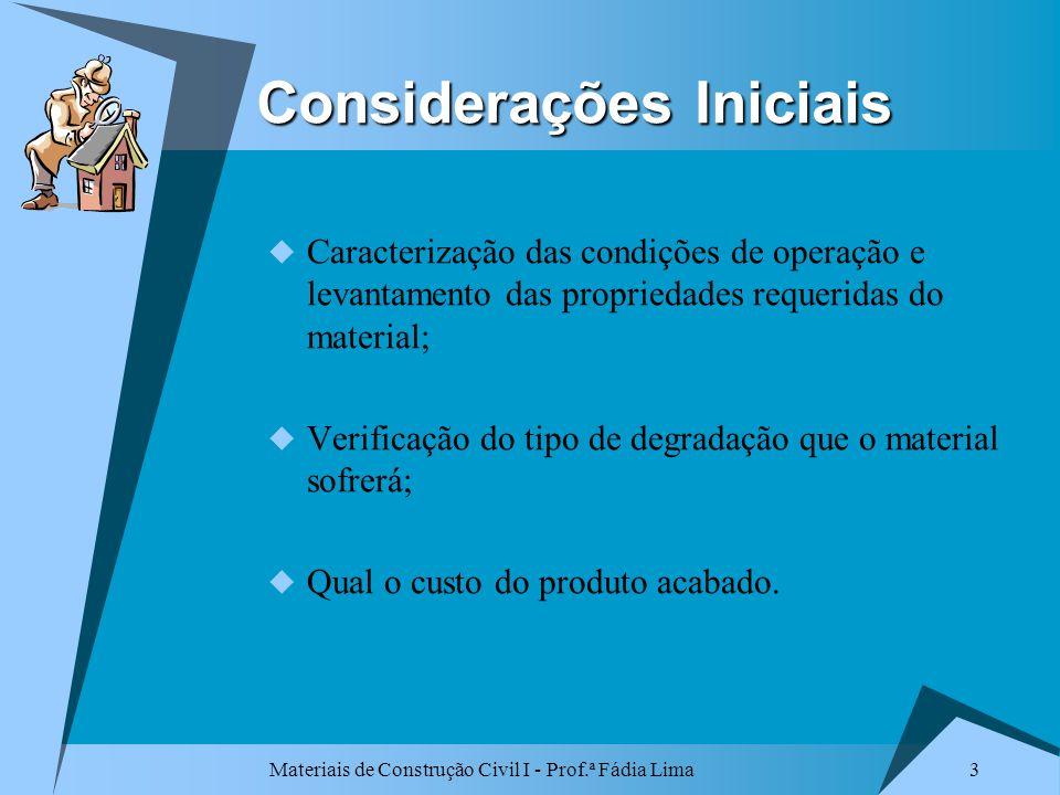 Materiais de Construção Civil I - Prof.ª Fádia Lima 3 Considerações Iniciais Caracterização das condições de operação e levantamento das propriedades