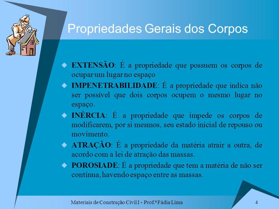 Materiais de Construção Civil I - Prof.ª Fádia Lima 4 Propriedades Gerais dos Corpos EXTENSÃO: É a propriedade que possuem os corpos de ocupar um luga