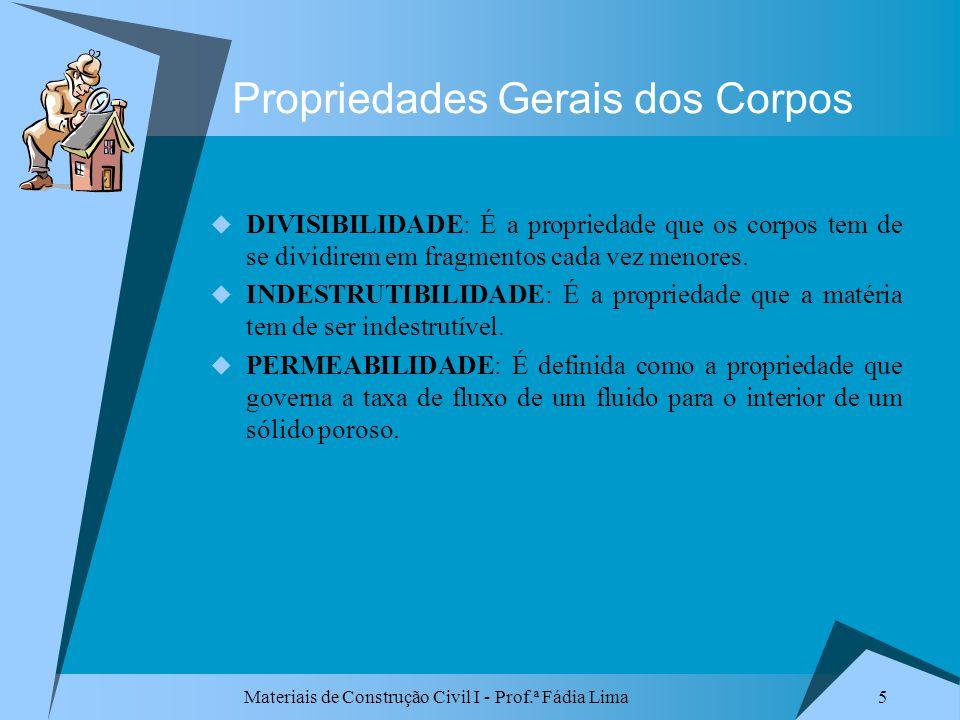 Materiais de Construção Civil I - Prof.ª Fádia Lima 5 Propriedades Gerais dos Corpos DIVISIBILIDADE: É a propriedade que os corpos tem de se dividirem