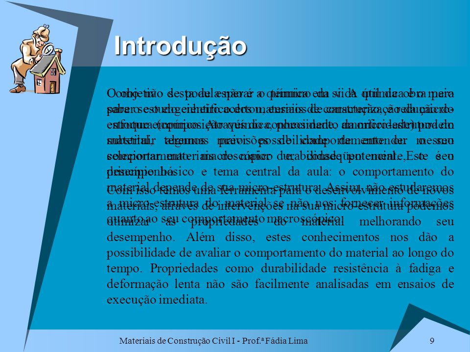 Materiais de Construção Civil I - Prof.ª Fádia Lima 9Introdução O objetivo desta aula não é a química em si. A química é o meio para o estudo científi