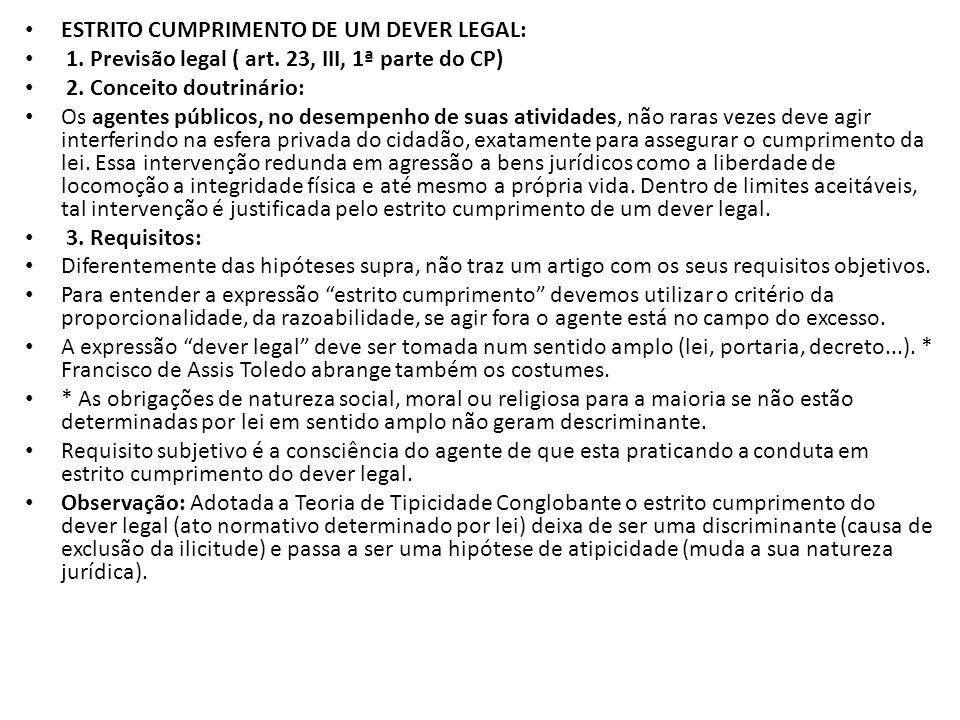 ESTRITO CUMPRIMENTO DE UM DEVER LEGAL: 1. Previsão legal ( art. 23, III, 1ª parte do CP) 2. Conceito doutrinário: Os agentes públicos, no desempenho d