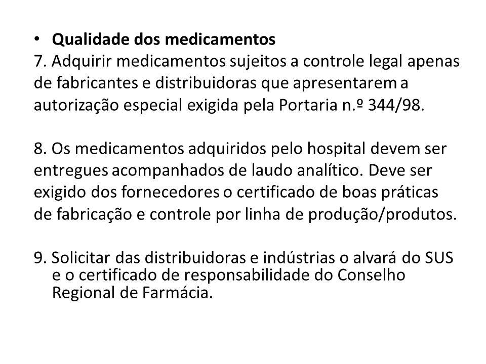 Qualidade dos medicamentos 7. Adquirir medicamentos sujeitos a controle legal apenas de fabricantes e distribuidoras que apresentarem a autorização es