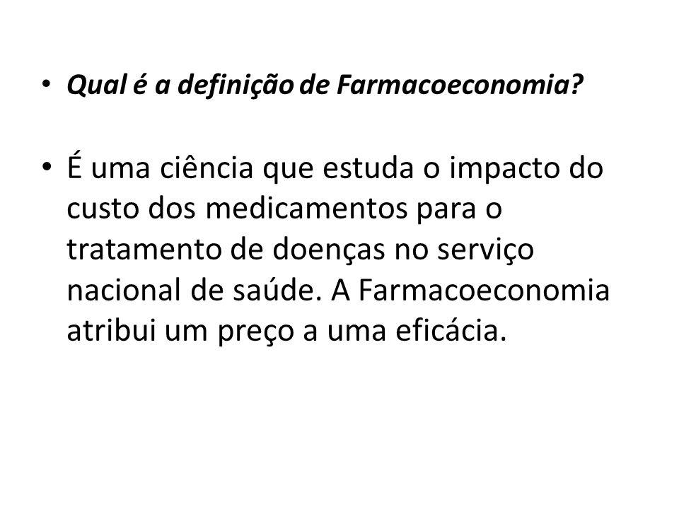 Qual é a definição de Farmacoeconomia? É uma ciência que estuda o impacto do custo dos medicamentos para o tratamento de doenças no serviço nacional d