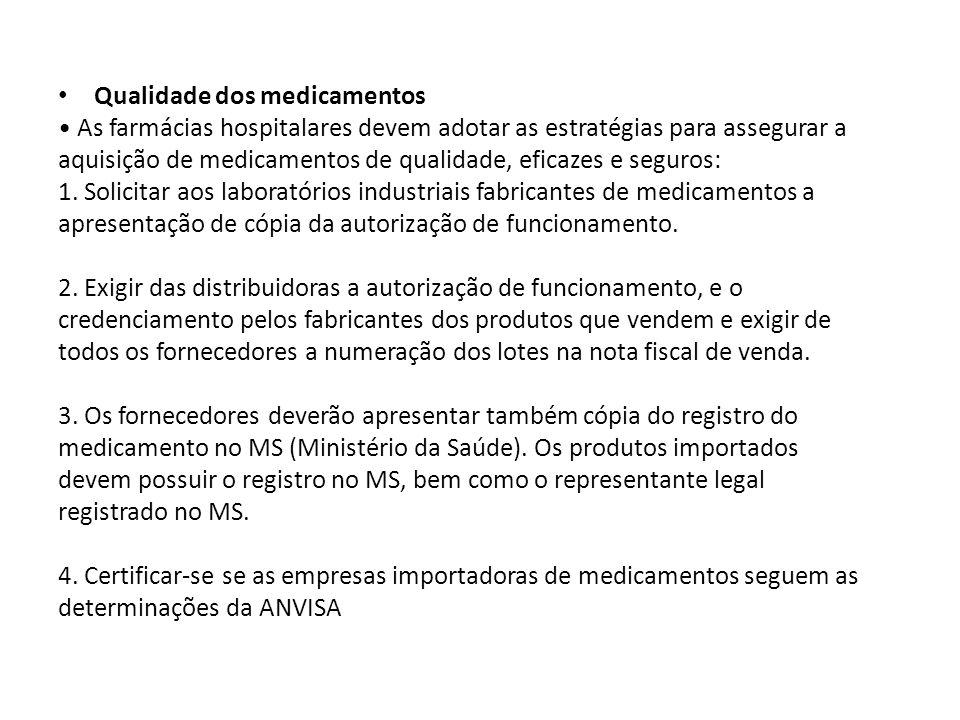 Qualidade dos medicamentos As farmácias hospitalares devem adotar as estratégias para assegurar a aquisição de medicamentos de qualidade, eficazes e seguros: 1.