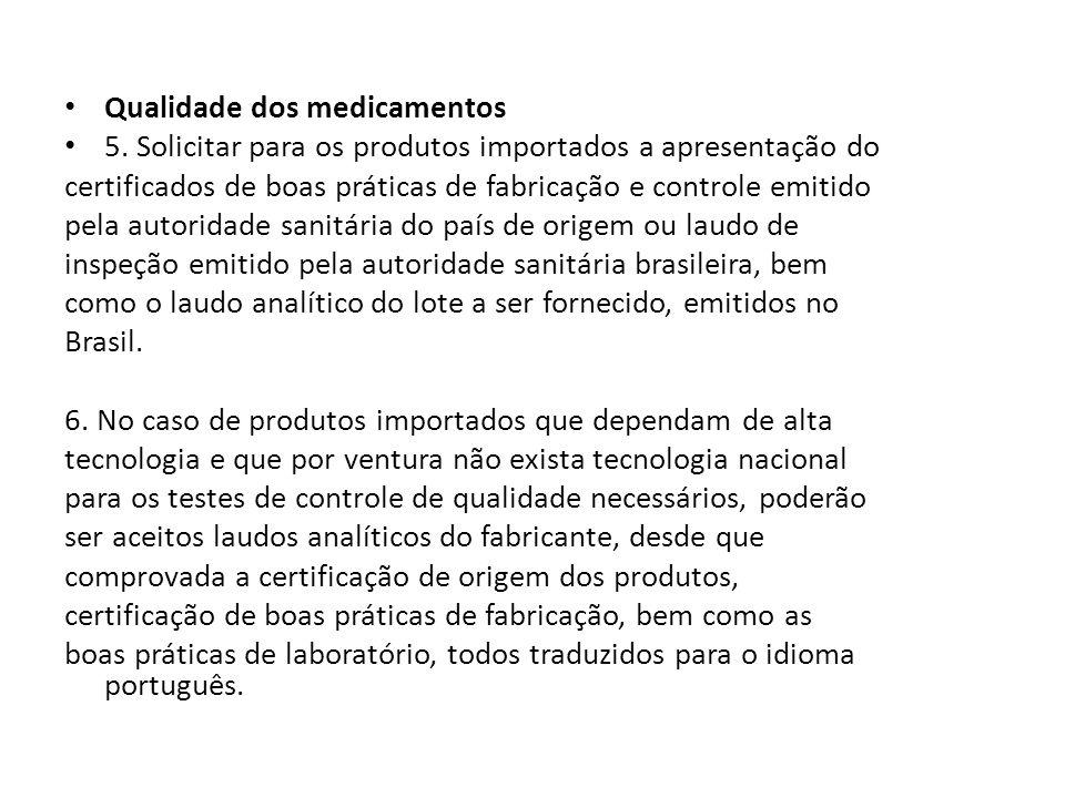 Qualidade dos medicamentos 5. Solicitar para os produtos importados a apresentação do certificados de boas práticas de fabricação e controle emitido p
