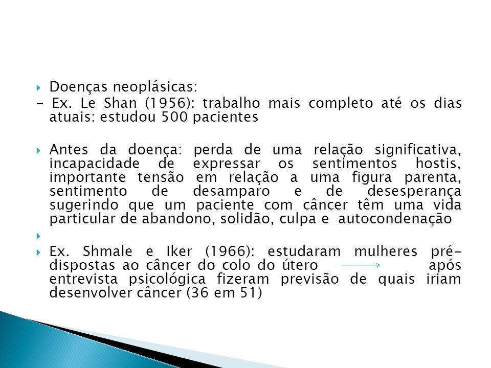 Doenças neoplásicas: - Ex. Le Shan (1956): trabalho mais completo até os dias atuais: estudou 500 pacientes Antes da doença: perda de uma relação sign