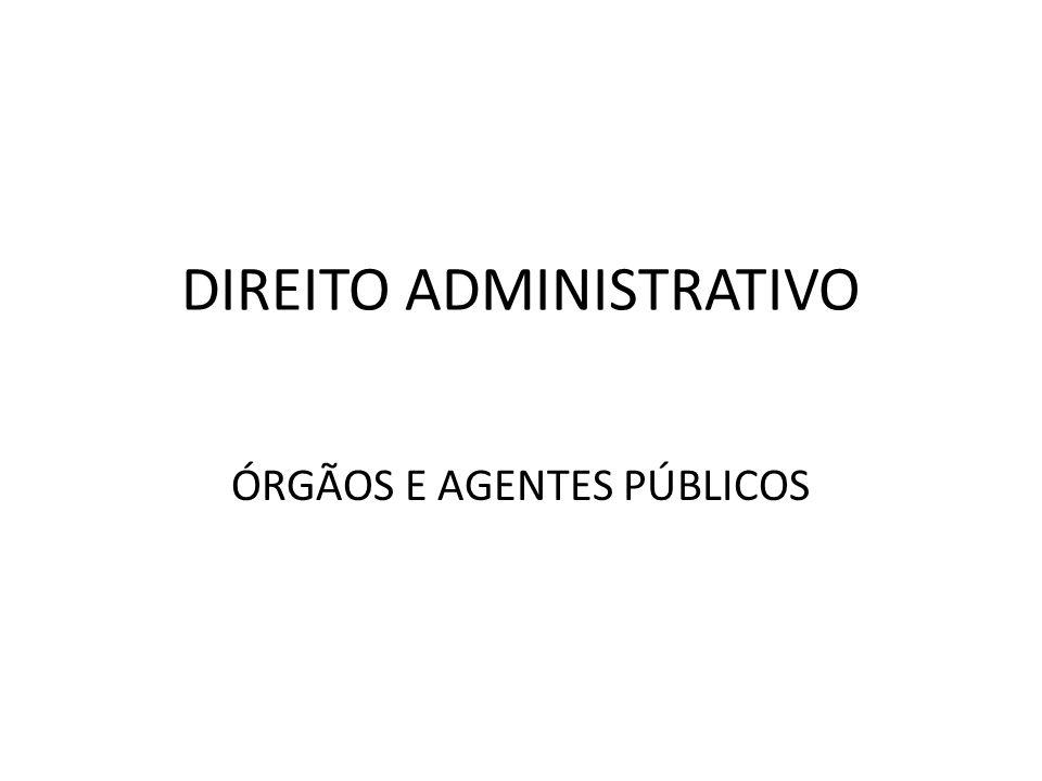 DIREITO ADMINISTRATIVO ÓRGÃOS E AGENTES PÚBLICOS