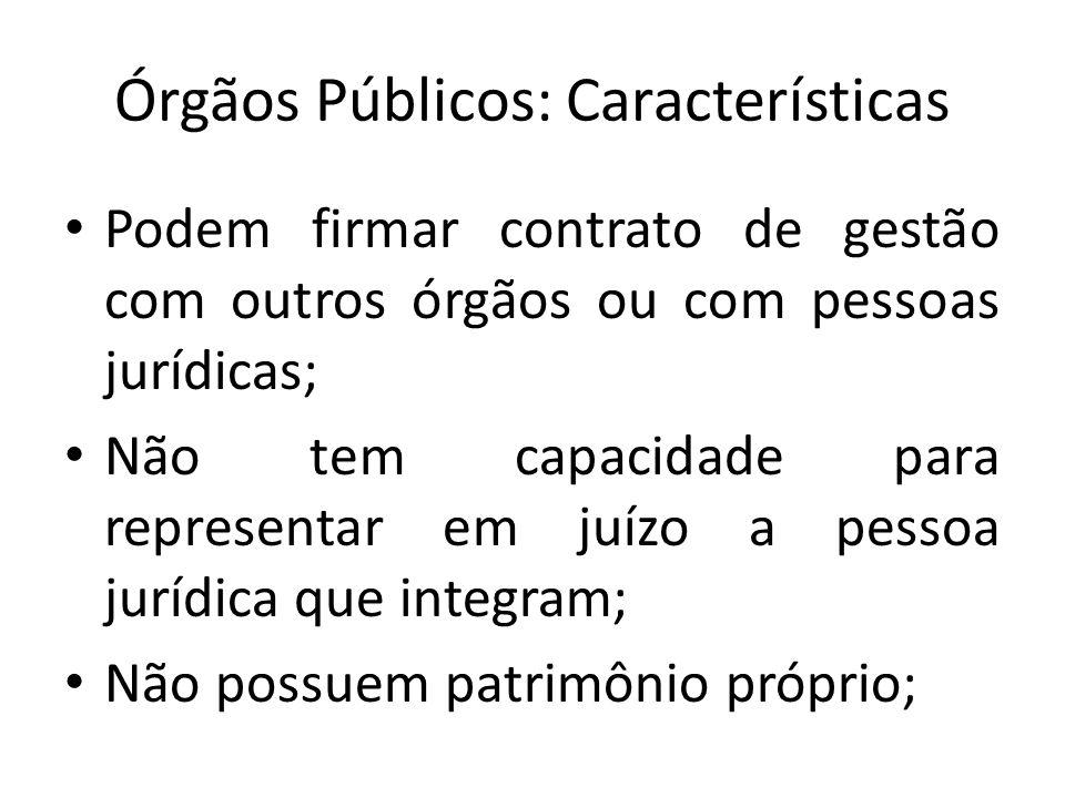 Órgãos Públicos: Características Podem firmar contrato de gestão com outros órgãos ou com pessoas jurídicas; Não tem capacidade para representar em ju