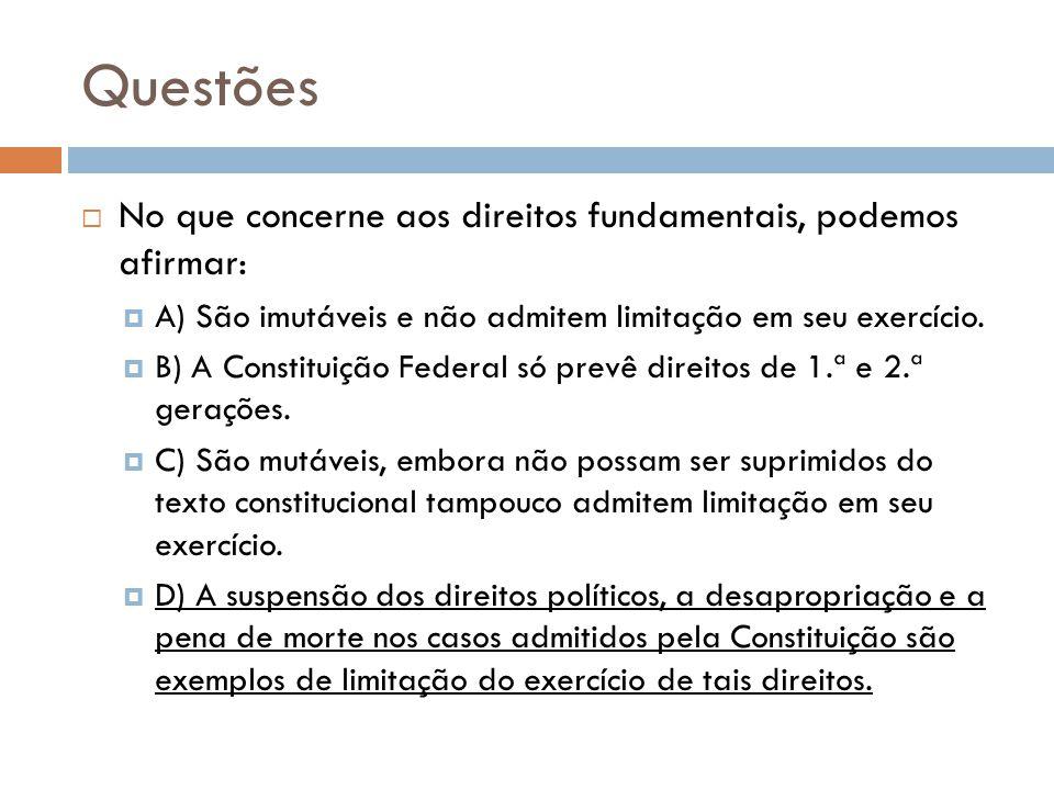 Questões No que concerne aos direitos fundamentais, podemos afirmar: A) São imutáveis e não admitem limitação em seu exercício. B) A Constituição Fede