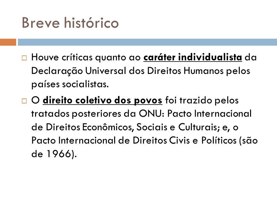 Breve histórico Houve críticas quanto ao caráter individualista da Declaração Universal dos Direitos Humanos pelos países socialistas. O direito colet