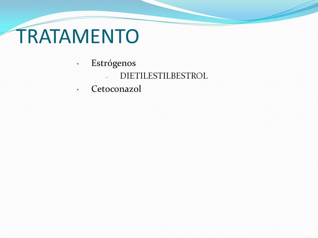 TRATAMENTO Estrógenos – DIETILESTILBESTROL Cetoconazol