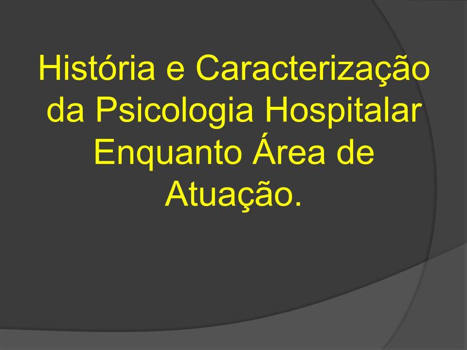 História e Caracterização da Psicologia Hospitalar Enquanto Área de Atuação.