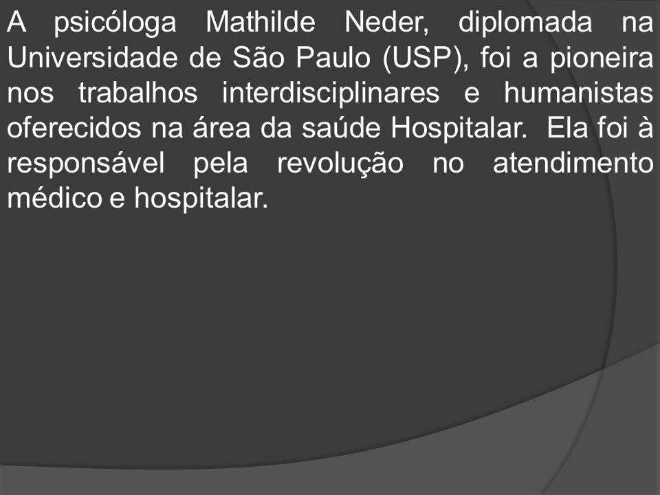 A psicóloga Mathilde Neder, diplomada na Universidade de São Paulo (USP), foi a pioneira nos trabalhos interdisciplinares e humanistas oferecidos na á
