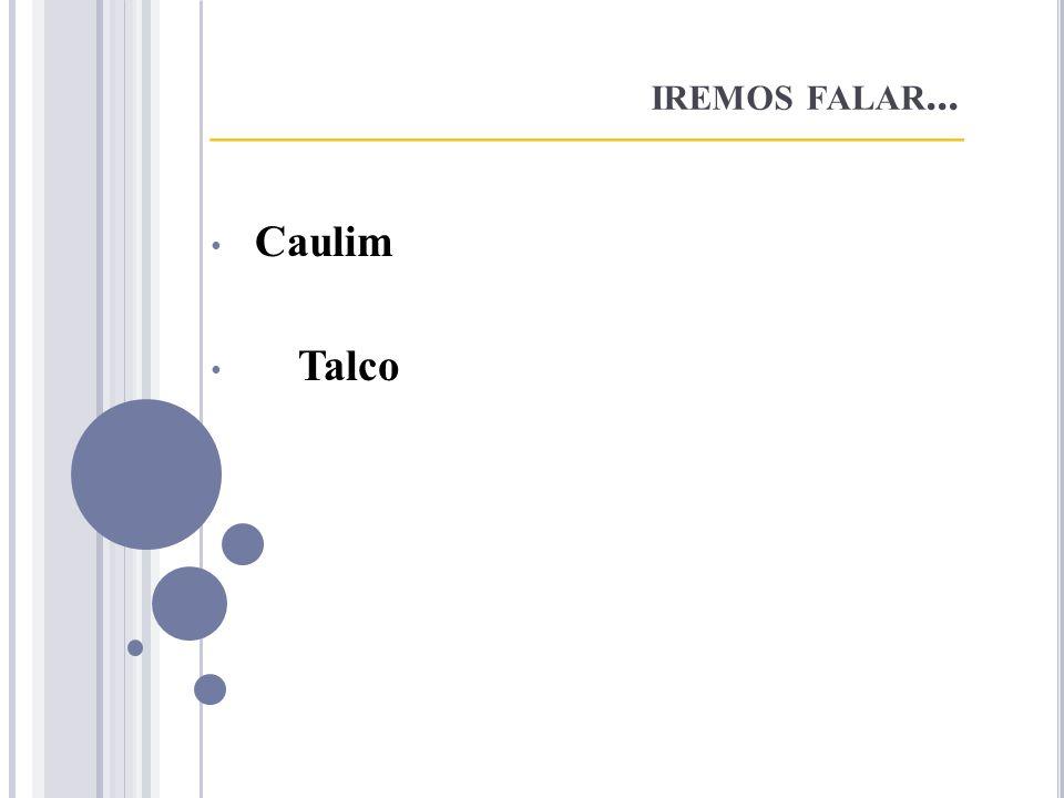 IREMOS FALAR... __________________________________ Caulim Talco