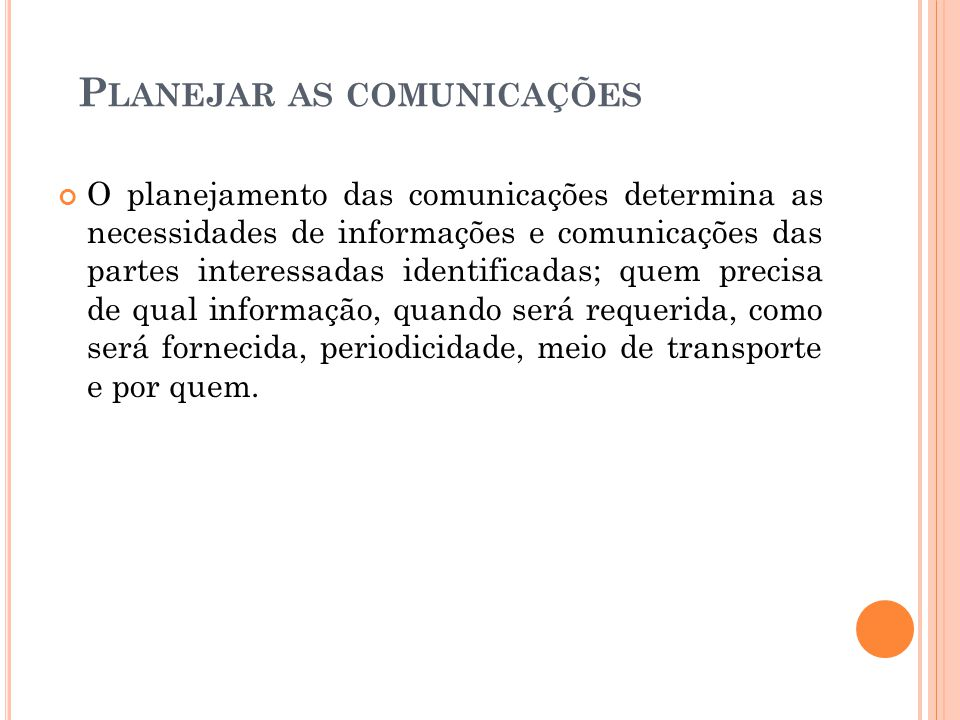 P LANEJAR AS COMUNICAÇÕES O planejamento das comunicações determina as necessidades de informações e comunicações das partes interessadas identificada