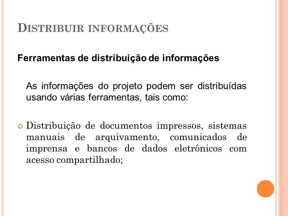 D ISTRIBUIR INFORMAÇÕES Ferramentas de distribuição de informações As informações do projeto podem ser distribuídas usando várias ferramentas, tais co