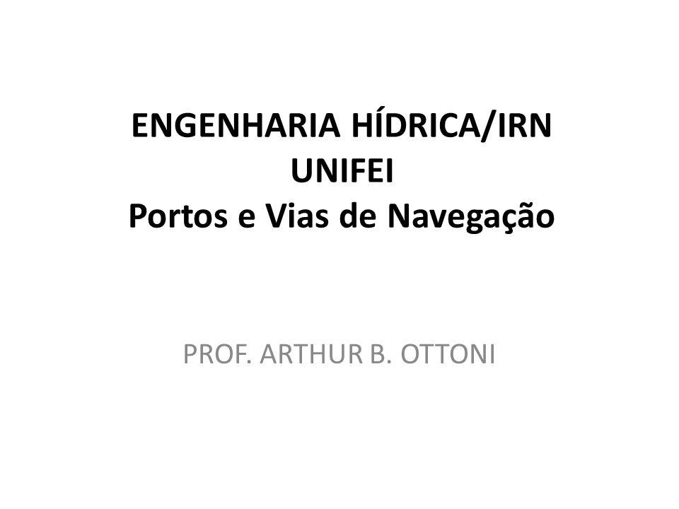 ENGENHARIA HÍDRICA/IRN UNIFEI Portos e Vias de Navegação PROF. ARTHUR B. OTTONI