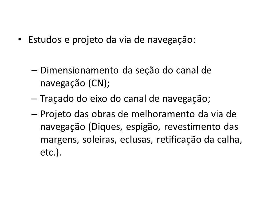 Estudos e projeto da via de navegação: – Dimensionamento da seção do canal de navegação (CN); – Traçado do eixo do canal de navegação; – Projeto das o