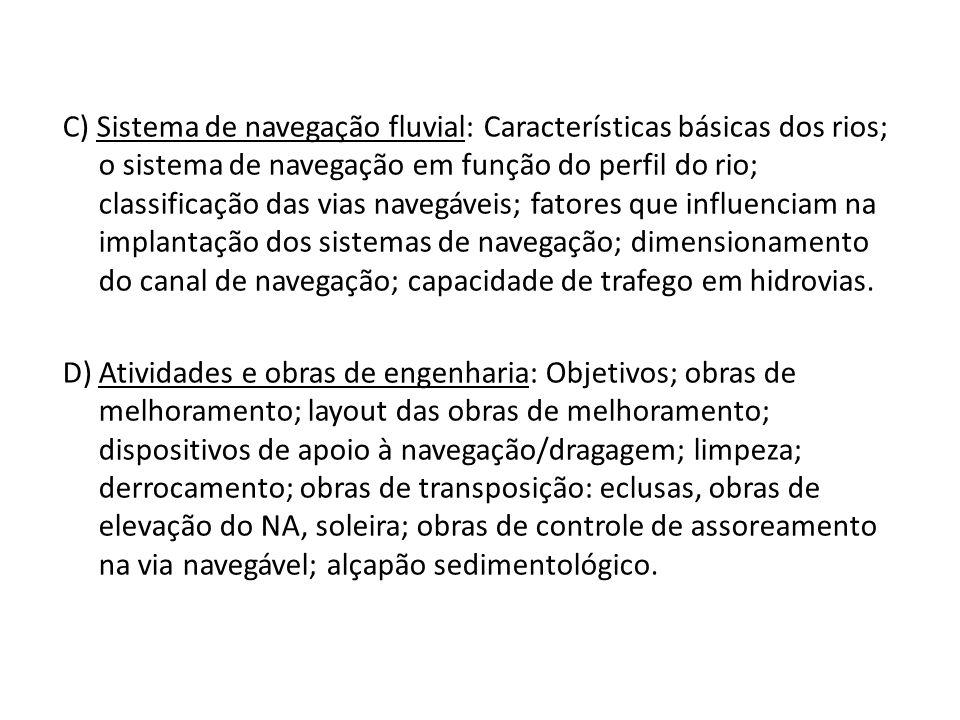 C) Sistema de navegação fluvial: Características básicas dos rios; o sistema de navegação em função do perfil do rio; classificação das vias navegávei
