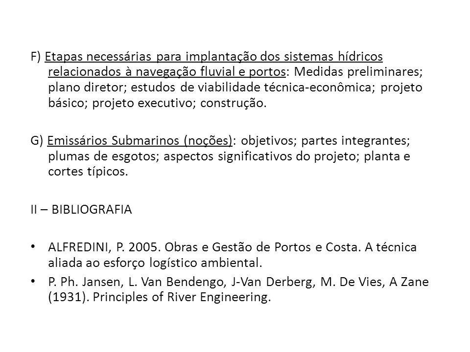F) Etapas necessárias para implantação dos sistemas hídricos relacionados à navegação fluvial e portos: Medidas preliminares; plano diretor; estudos d