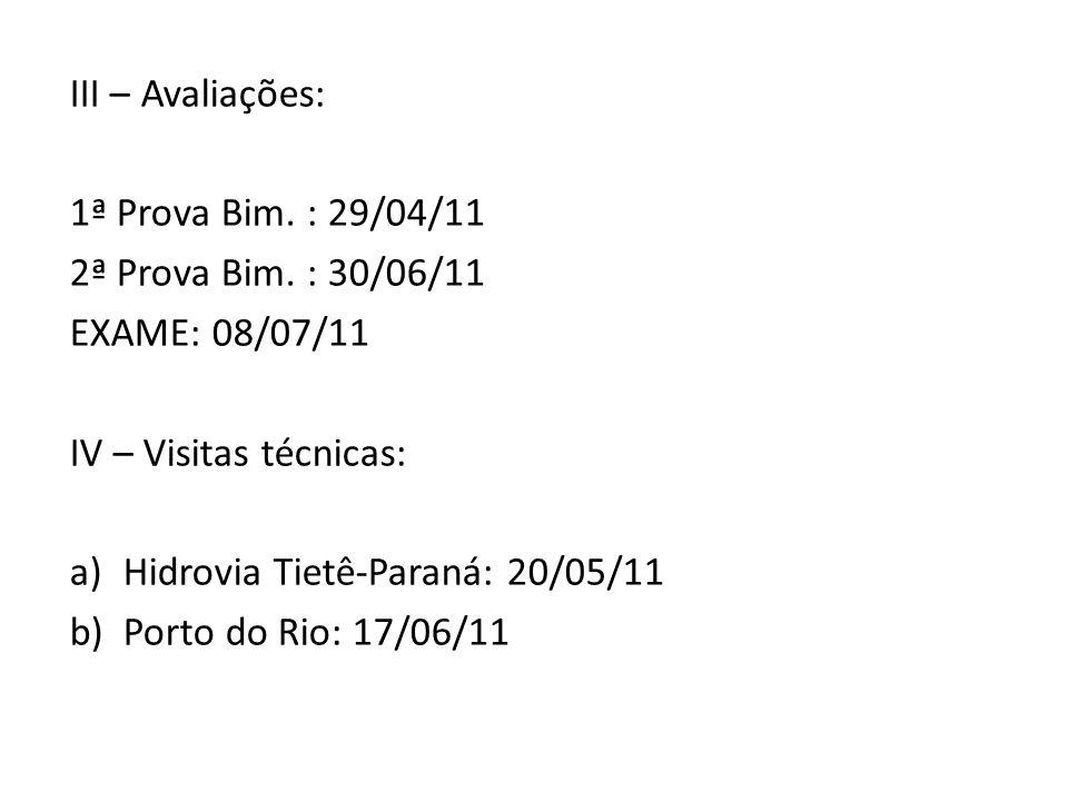 III – Avaliações: 1ª Prova Bim. : 29/04/11 2ª Prova Bim. : 30/06/11 EXAME: 08/07/11 IV – Visitas técnicas: a)Hidrovia Tietê-Paraná: 20/05/11 b)Porto d