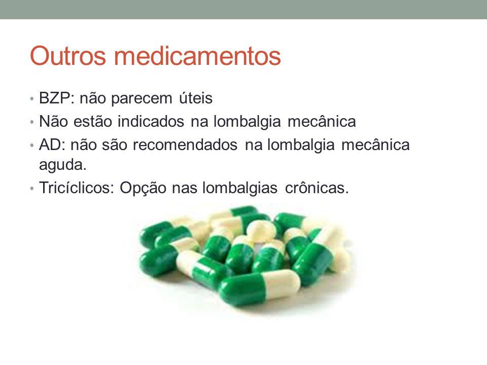 Outros medicamentos BZP: não parecem úteis Não estão indicados na lombalgia mecânica AD: não são recomendados na lombalgia mecânica aguda. Tricíclicos