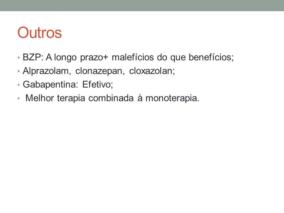 Outros BZP: A longo prazo+ malefícios do que benefícios; Alprazolam, clonazepan, cloxazolan; Gabapentina: Efetivo; Melhor terapia combinada à monotera