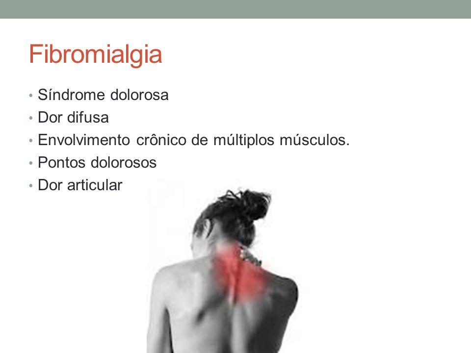 Fibromialgia Síndrome dolorosa Dor difusa Envolvimento crônico de múltiplos músculos. Pontos dolorosos Dor articular
