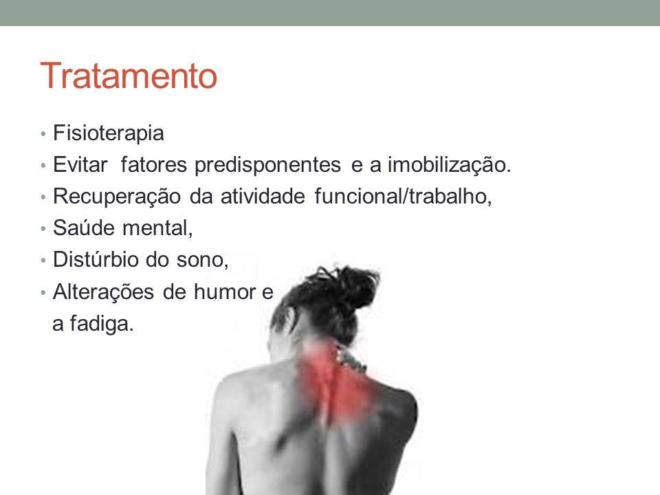 Tratamento Fisioterapia Evitar fatores predisponentes e a imobilização. Recuperação da atividade funcional/trabalho, Saúde mental, Distúrbio do sono,