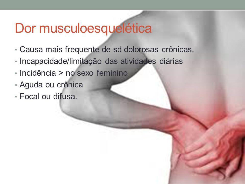 Causa mais frequente de sd dolorosas crônicas. Incapacidade/limitação das atividades diárias Incidência > no sexo feminino Aguda ou crônica Focal ou d