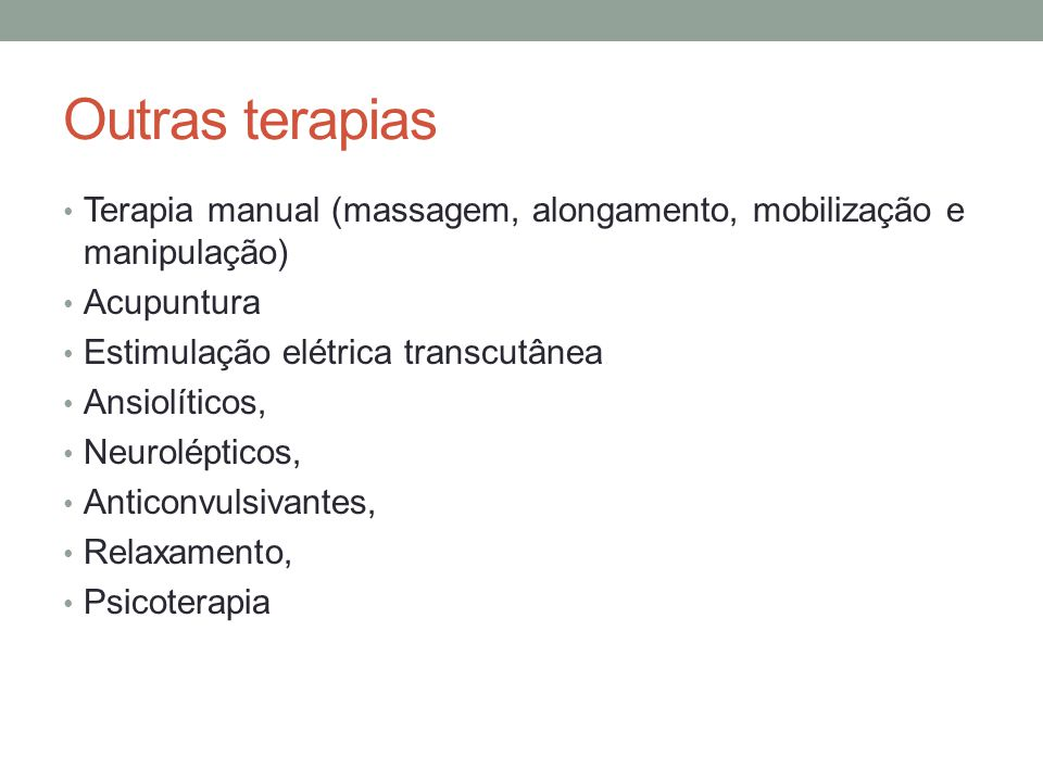 Outras terapias Terapia manual (massagem, alongamento, mobilização e manipulação) Acupuntura Estimulação elétrica transcutânea Ansiolíticos, Neurolépt