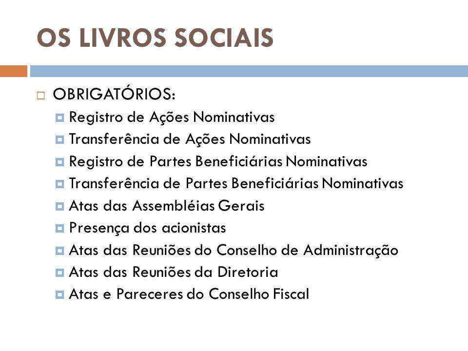 OS LIVROS SOCIAIS OBRIGATÓRIOS: Registro de Ações Nominativas Transferência de Ações Nominativas Registro de Partes Beneficiárias Nominativas Transfer