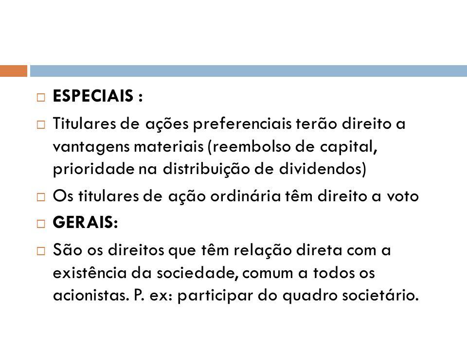 ESPECIAIS : Titulares de ações preferenciais terão direito a vantagens materiais (reembolso de capital, prioridade na distribuição de dividendos) Os t