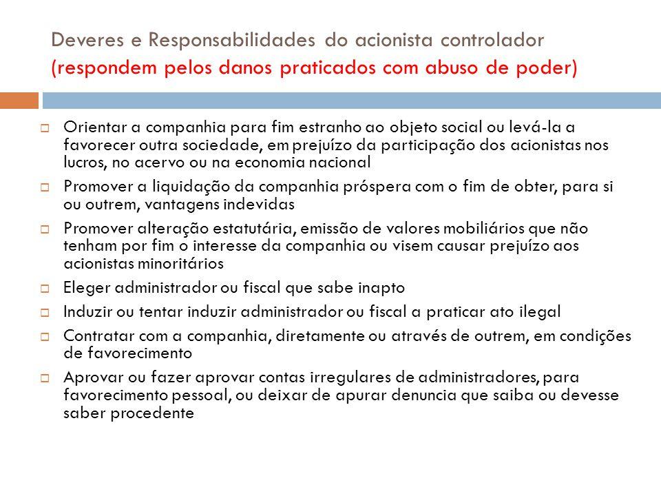 Deveres e Responsabilidades do acionista controlador (respondem pelos danos praticados com abuso de poder) Orientar a companhia para fim estranho ao o