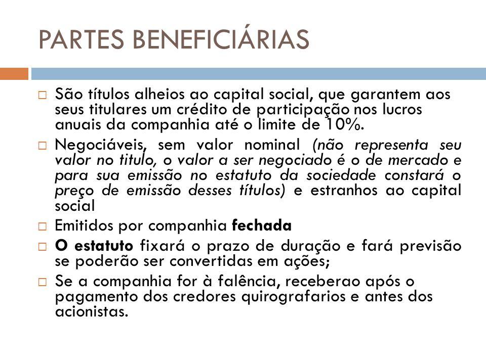 PARTES BENEFICIÁRIAS São títulos alheios ao capital social, que garantem aos seus titulares um crédito de participação nos lucros anuais da companhia