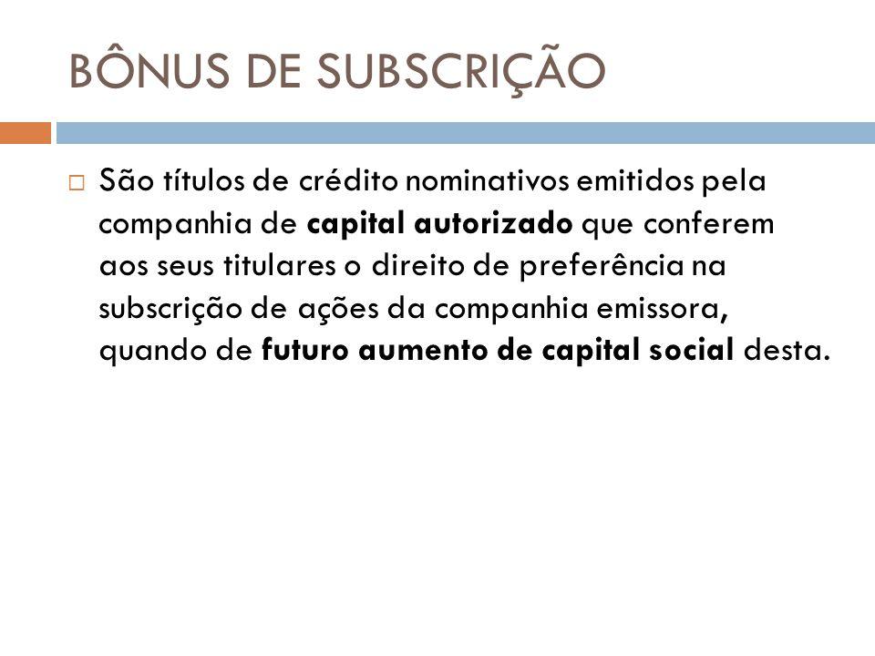 BÔNUS DE SUBSCRIÇÃO São títulos de crédito nominativos emitidos pela companhia de capital autorizado que conferem aos seus titulares o direito de pref